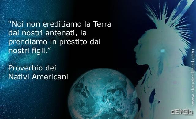 """""""Noi non ereditiamo la Terra dai nostri antenati, la prendiamo in prestito dai nostri figli.""""  Proverbio dei Nativi Americani"""