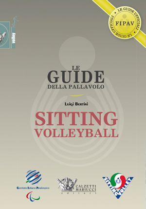 Sitting volleyball Le guide della pallavolo di: Luigi Bertini http://www.calzetti-mariucci.it/shop/prodotti/sitting-volleyball