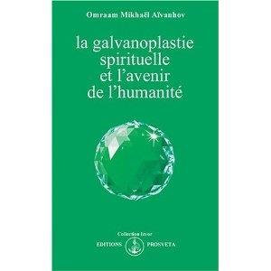 La galvanoplastie spirituelle et l'avenir de l'humanité: Omraam Mikhaël Aïvanhov