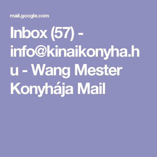 Inbox (57) - info@kinaikonyha.hu - Wang Mester Konyhája Mail