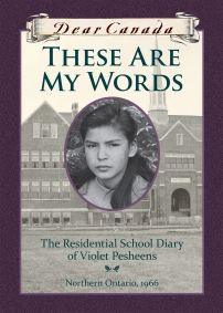 These Are My Words: The Residential School Diary of Violet Pesheens, Northern Ontario, Canada, 1966 by Ruby Slipperjack (2016)