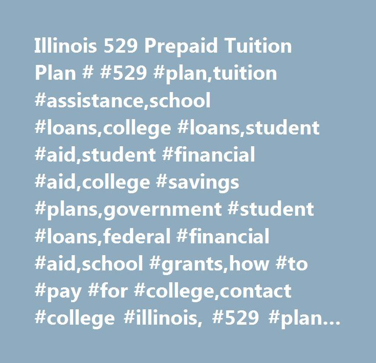 Illinois 529 Prepaid Tuition Plan # #529 #plan,tuition #assistance,school #loans,college #loans,student #aid,student #financial #aid,college #savings #plans,government #student #loans,federal #financial #aid,school #grants,how #to #pay #for #college,contact #college #illinois, #529 #plan #contact, #college #prepaid #tuition, #529 #plan #suggestions, #prepaid #tuition #program #questions, #college #savings #programs, #college #savings, #prepaid #tuition, #saving #for #college, #money #for…