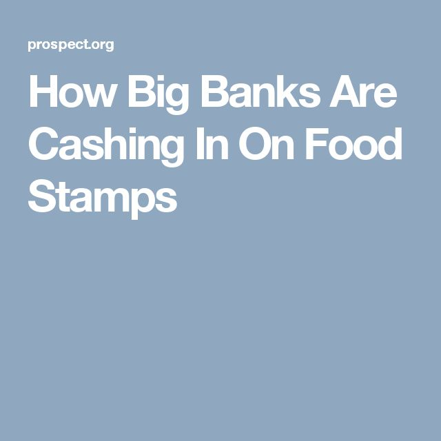 How Big Banks Are Cashing In On Food Stamps