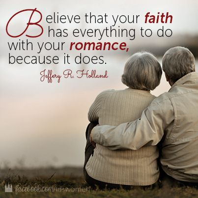 U#lds #love - Believer that your faith has everything with your romance because it does. ~ Jeffrey Holland