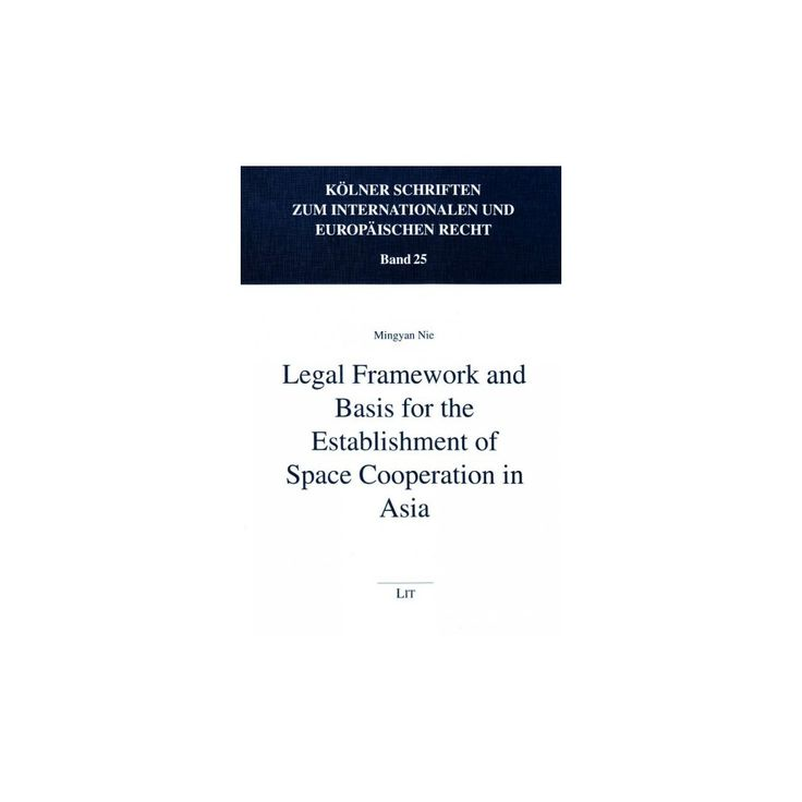 Legal Framework and Basis for the Establishment of Space Cooperation in Asia (Paperback) (Mingyan Nie)