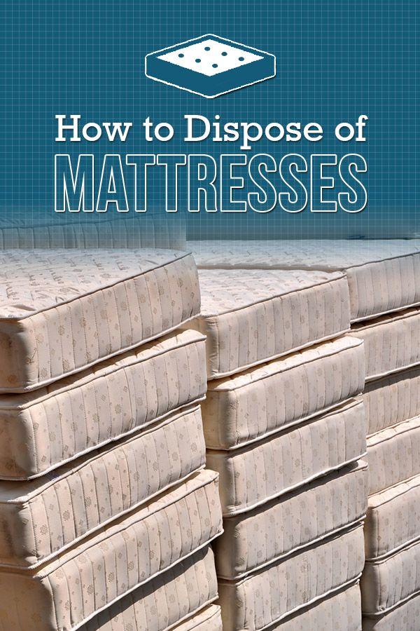 How To Dispose Of A Mattress Mattress Recycle Mattress Old Mattress