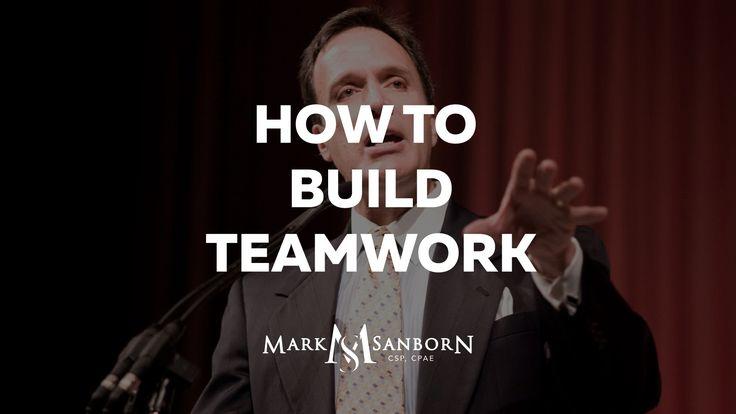 How to Build Teamwork by Mark Sanborn | Keynote Speaker