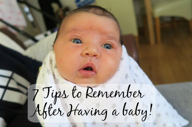 7 Tips to Remember After Having a baby!