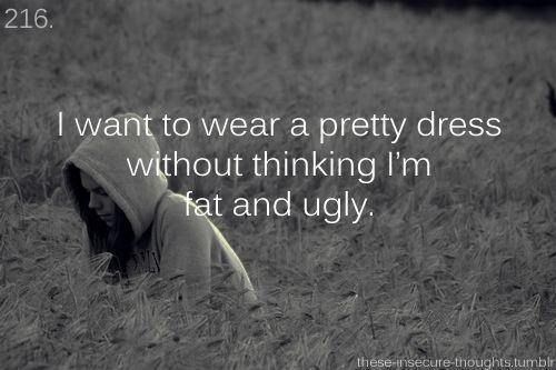 And I hate my prom dress because I couldn't pick I petty dress like everyone else cuz I'm too fat no matter how little u try to eat