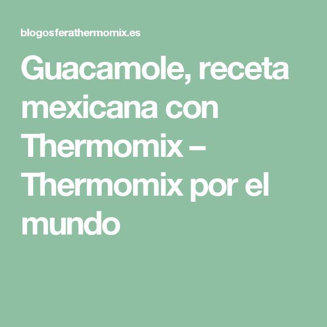 Guacamole, receta mexicana con Thermomix – Thermomix por el mundo