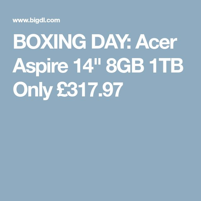 "BOXING DAY: Acer Aspire 14"" 8GB 1TB Only £317.97"