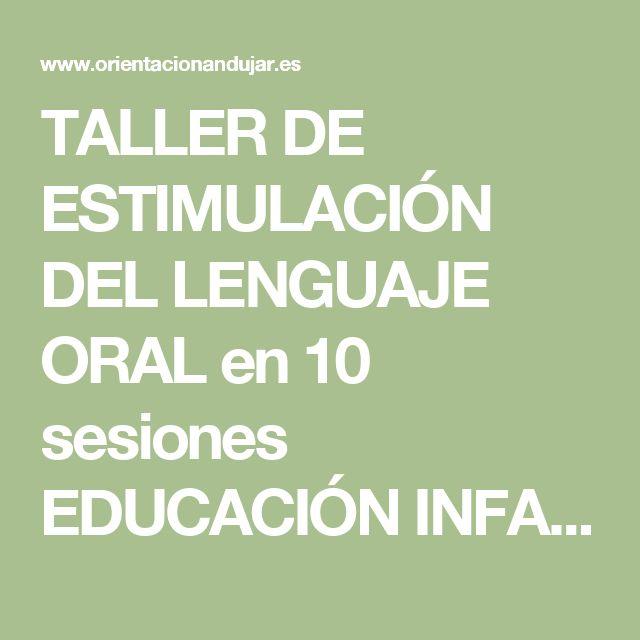 TALLER DE ESTIMULACIÓN DEL LENGUAJE ORAL en 10 sesiones EDUCACIÓN INFANTIL DE 3 AÑOS -Orientacion Andujar