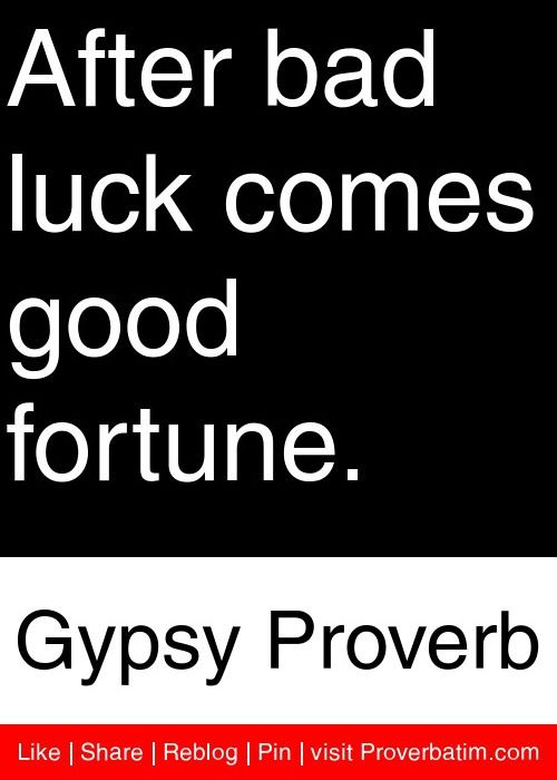 After bad luck comes good fortune. - Gypsy Proverb #proverbs #quotes