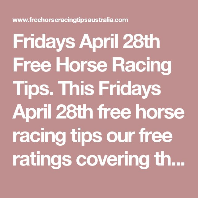 Fridays April 28th Free Horse Racing Tips.  This Fridays April 28th free horse racing tips our free ratings covering the 1st 3 races at each & every race meeting... will be available immediately below starting from 30 minutes to 1 hour before the 1st scheduled race of the day on this Friday the 28th
