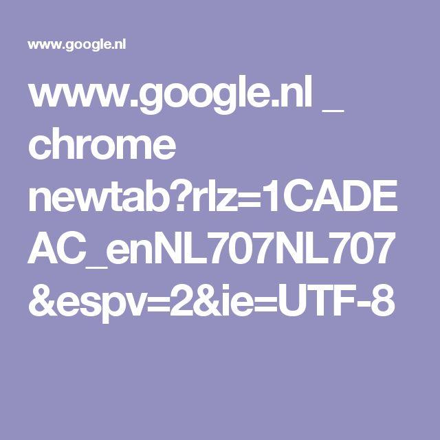 www.google.nl _ chrome newtab?rlz=1CADEAC_enNL707NL707&espv=2&ie=UTF-8