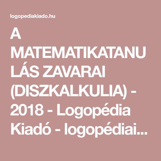 A MATEMATIKATANULÁS ZAVARAI (DISZKALKULIA) - 2018 - Logopédia Kiadó - logopédiai kiadványok, könyvek, munkafüzetek, játékok