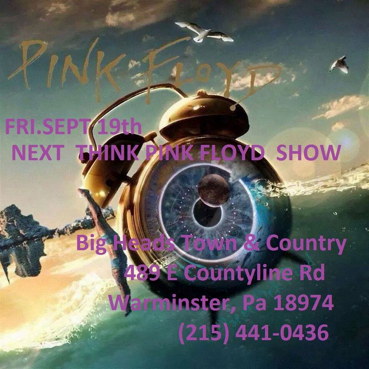 NEXT THINK PINK FLOYD SHOW SEPT 19TH Big Heads Town & Country 489 E Countyline Rd Warminster, Pennsylvania 18974----(215) 441-0436