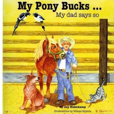 My Pony Bucks…: My Dad Says So