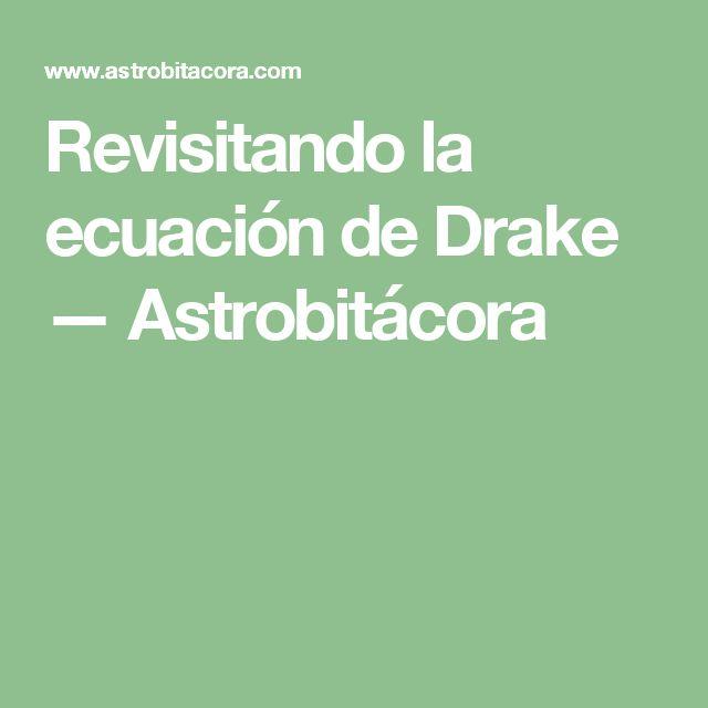 Revisitando la ecuación de Drake — Astrobitácora