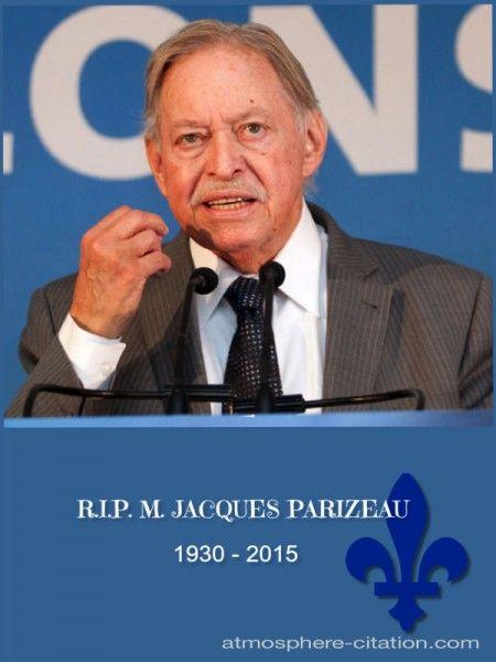 L'ancien premier ministre du Québec Jacques Parizeau est décédé lundi à l'âge de 84 ans,      Jacques Parizeau Économiste    Jacques Parizeau était un économiste, haut fonctionnaire, professeur et homme politique québécois. Il a été ministre des Finances du Québ