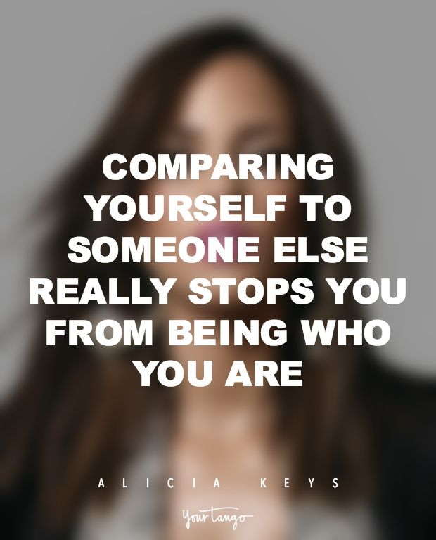 """""""Comparing yourself to someone else really stops you from being who you are."""" — Alicia Keys"""
