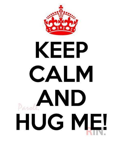 Keep Calm and Hug Me!