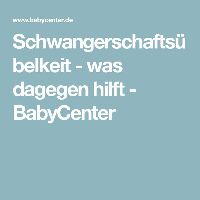 Schwangerschaftsübelkeit - was dagegen hilft - BabyCenter