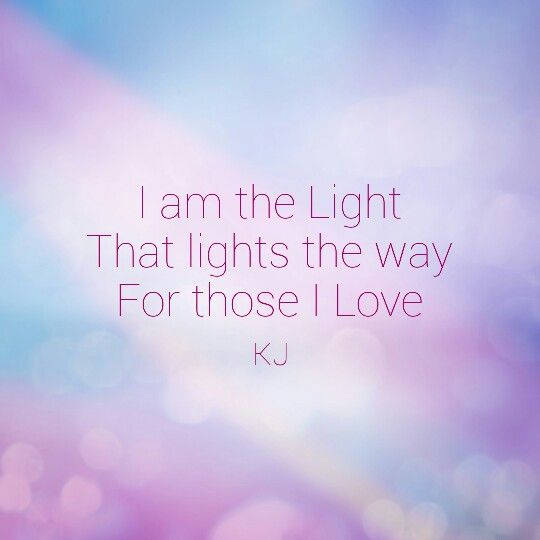 I am the Light  That lights the way  For those I love  #aQuotebyKJ @krisjsimpson #love #light