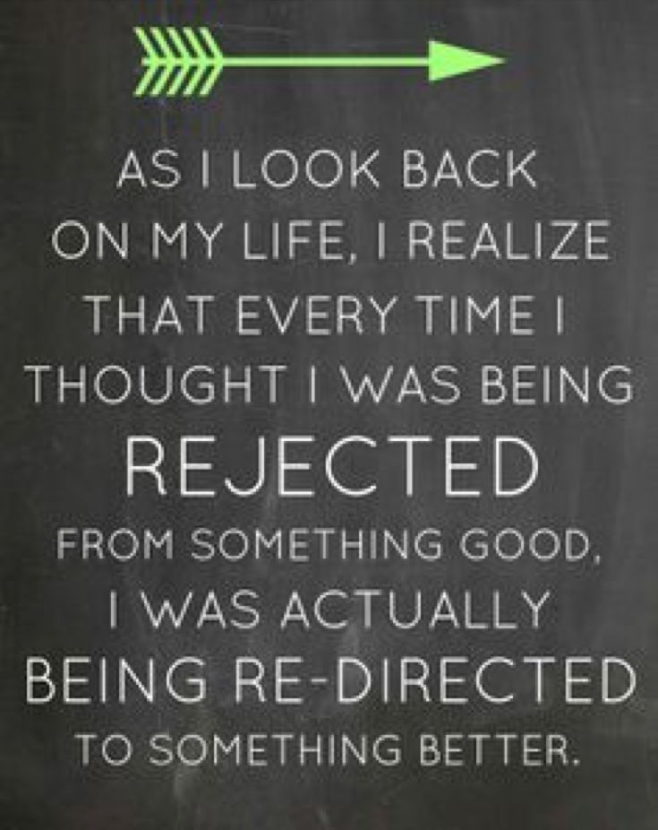 Every time I was being rejected from something good, I was actually being redirected to something better.
