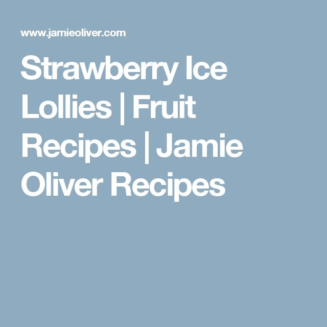 Strawberry Ice Lollies | Fruit Recipes | Jamie Oliver Recipes