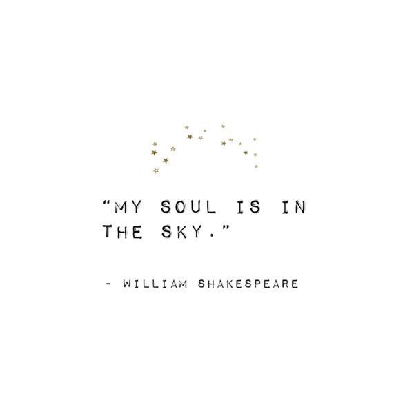 My soul is in the sky. William Shakespeare