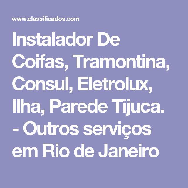 Instalador De Coifas, Tramontina, Consul, Eletrolux, Ilha, Parede Tijuca. - Outros serviços em Rio de Janeiro