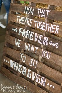 """we aren't doing the """"sit wherever"""" thing since we have a ginormous guest list. but, i like the idea of a sign painted on a stained pallet! and not necessarily just for the wedding!"""