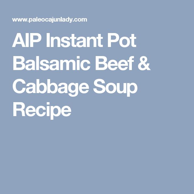 AIP Instant Pot Balsamic Beef & Cabbage Soup Recipe