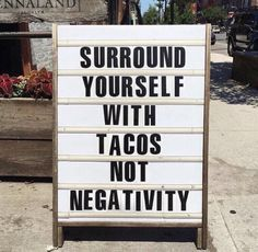 Surround yourself with tacos, not negativity. Quote on Artluxe Designs. #artluxedesigns