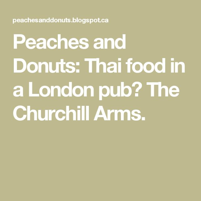 Peaches and Donuts: Thai food in a London pub? The Churchill Arms.
