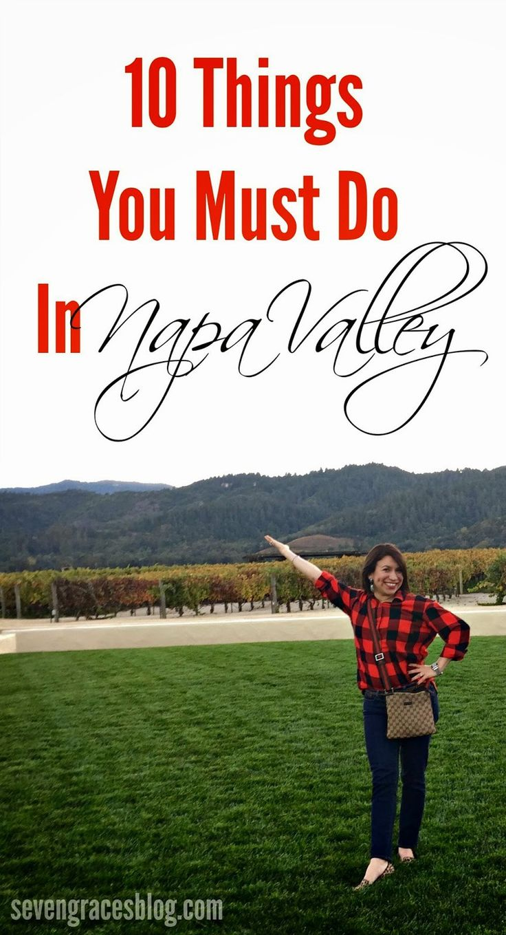10 Things You Must Do in Napa Valley! Here are the best places to stay, eat, sip, and see! The best places and things to do in the Napa Valley Region.