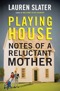 In Playing House: Notes of a Reluctant Mother, acclaimed author Lauren Slater ruminates on what it means to be family. On Sale 11/5/2013.