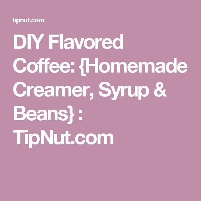 DIY Flavored Coffee: {Homemade Creamer, Syrup & Beans} : TipNut.com