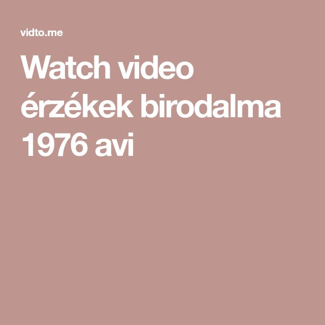 Watch video érzékek birodalma 1976 avi