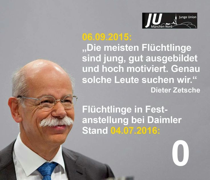 Dieter Zetsche 06.09.2015: Die meisten Flüchtlinge sind jung, gut ausgebildet und hoch motiviert. Genau solche Leute suchen wir. - Fest angestellte Flüchtlinge am 04.07.2016: 0 (in Worten NULL)