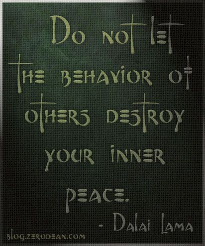 """""""Do not let the behavior of others destroy your inner peace."""" — Dalai Lama"""