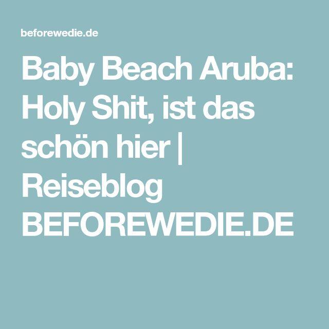 Baby Beach Aruba: Holy Shit, ist das schön hier | Reiseblog BEFOREWEDIE.DE