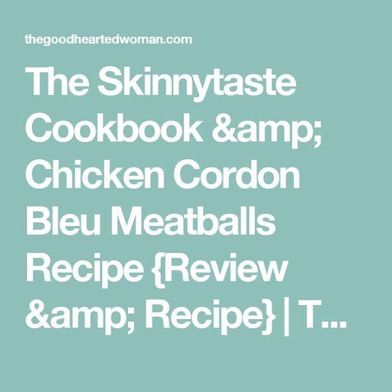 The Skinnytaste Cookbook & Chicken Cordon Bleu Meatballs Recipe {Review & Recipe} | The Good Hearted Woman
