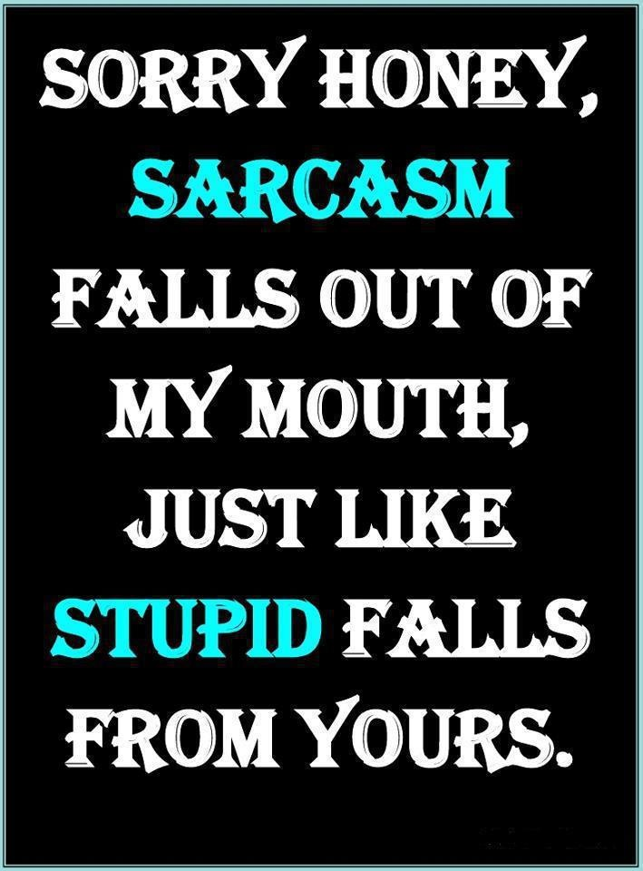 My son needs to say this to those who don't get his sarcasm...