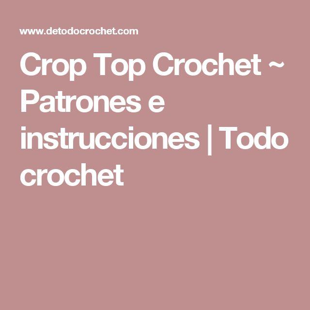 Crop Top Crochet ~ Patrones e instrucciones | Todo crochet