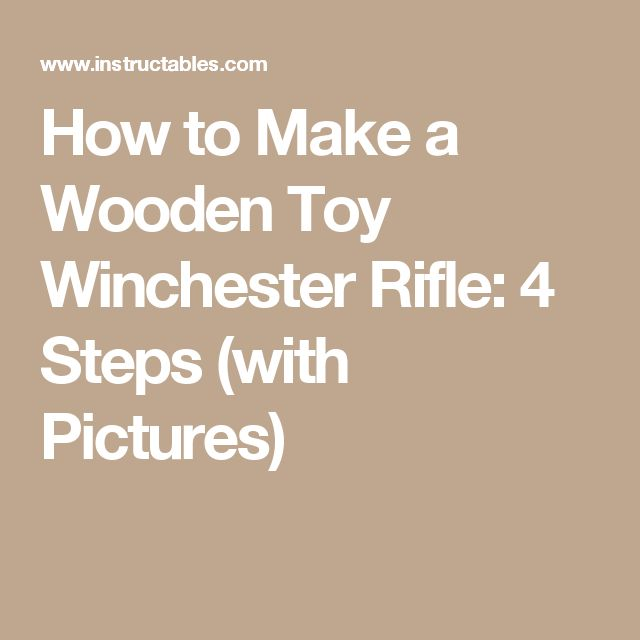 How to Make a Wooden Toy Winchester Rifle: 4 Steps (with Pictures)