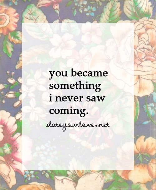 You became something I never saw coming.