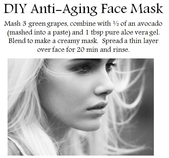 DIY Anti-Aging Face Mask Mash 3 green grapes, combine with 1/2 of an avocado (mashed into a paste) and 1 Tbsp pure aloe vera gel. Blend to make a creamy mask. Spread a thin layer over face for 20 minutes and rinse