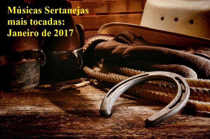 Top 100 músicas sertanejas mais tocadas no Brasil (Janeiro/2017)